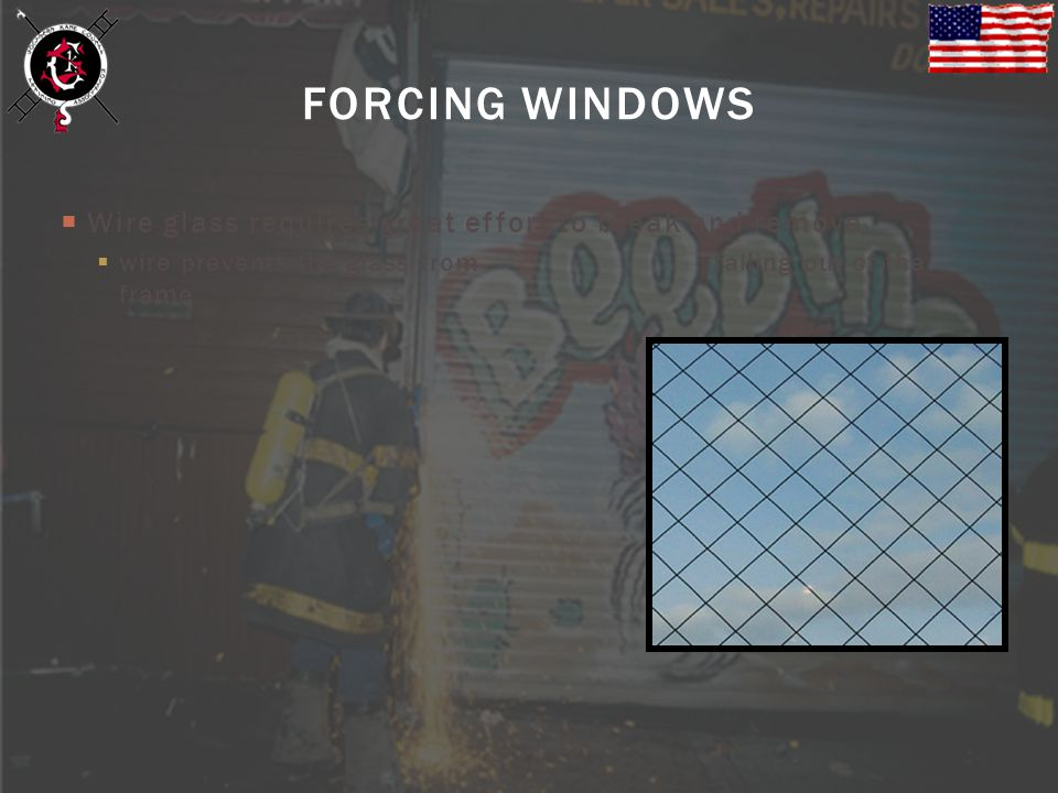 FORCING WINDOWS Wire glass requires great effort to break and remove