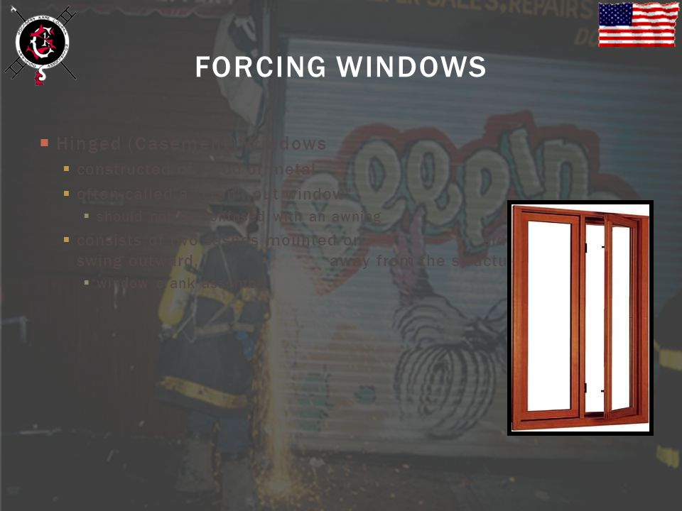 FORCING WINDOWS Hinged (Casement) Windows constructed of wood or metal