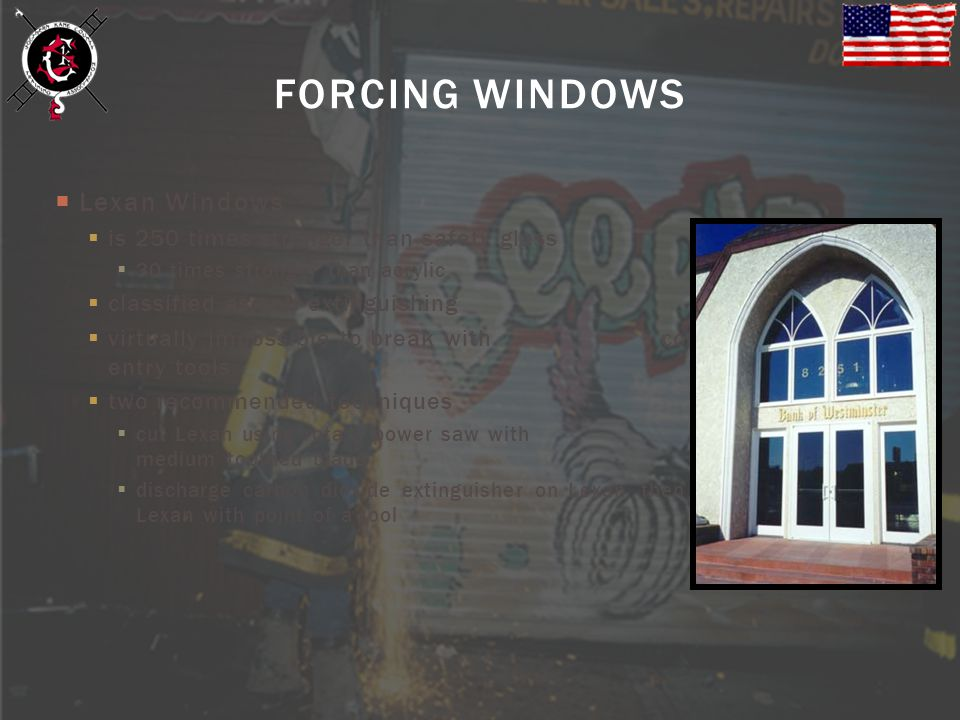 FORCING WINDOWS Lexan Windows is 250 times stronger than safety glass