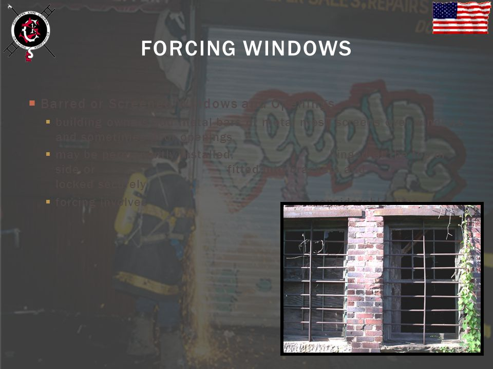 FORCING WINDOWS Barred or Screened Windows and Openings