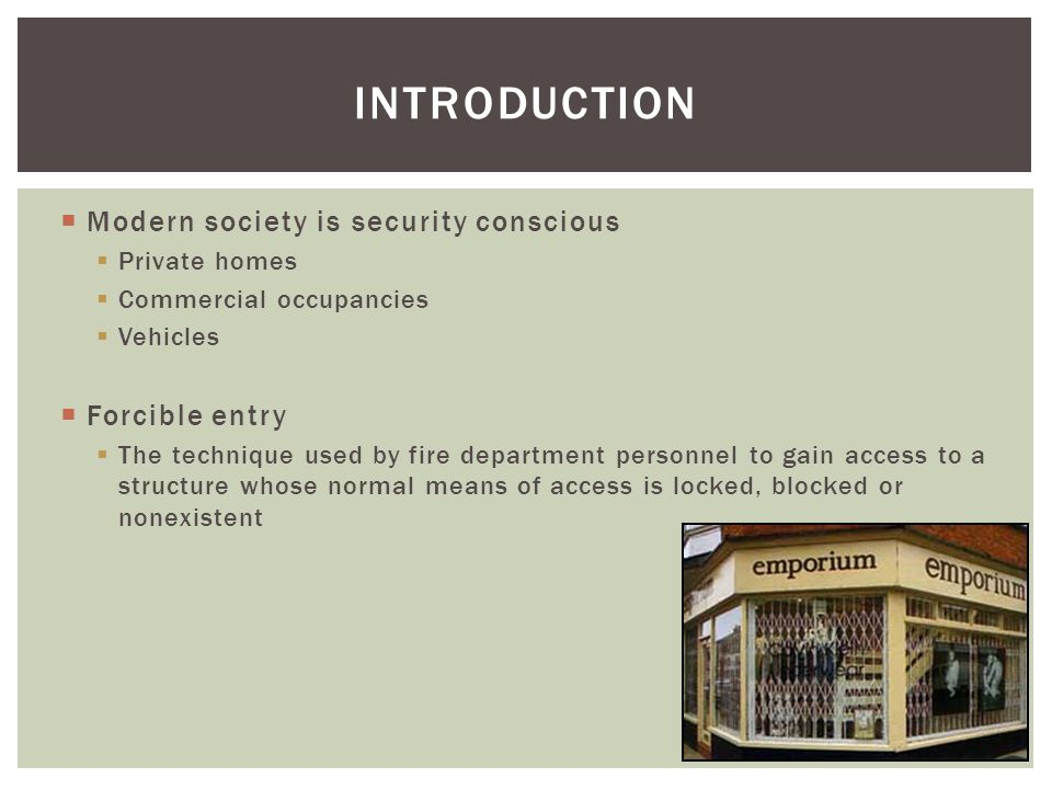 INTRODUCTION Modern society is security conscious Forcible entry