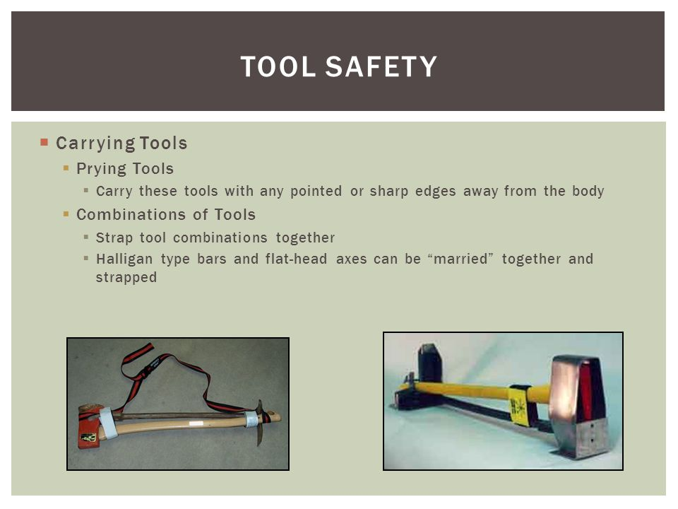 TOOL SAFETY Carrying Tools Prying Tools Combinations of Tools