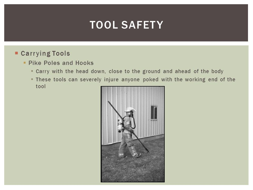 TOOL SAFETY Carrying Tools Pike Poles and Hooks