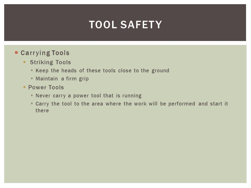 TOOL SAFETY Carrying Tools Striking Tools Power Tools