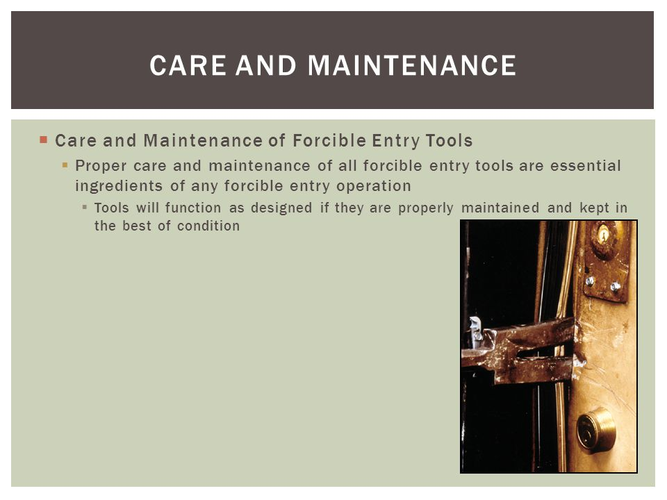 CARE AND MAINTENANCE Care and Maintenance of Forcible Entry Tools