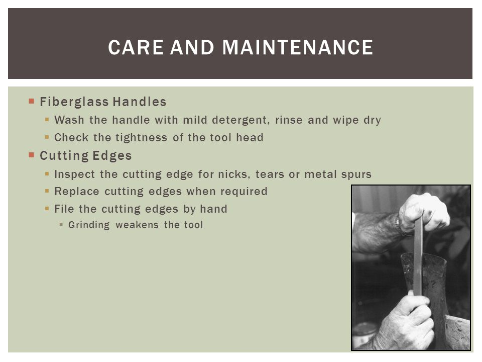 CARE AND MAINTENANCE Fiberglass Handles Cutting Edges