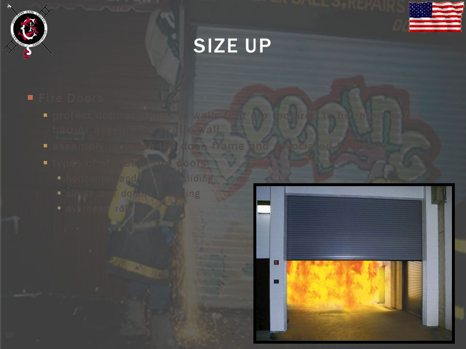 SIZE UP Fire Doors. protect door openings in walls that are required to be rated as fire-barrier assemblies or fire wall.