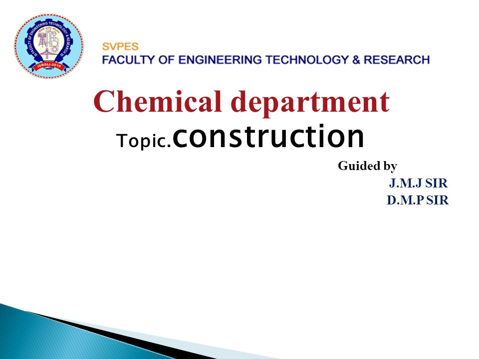 Chemical department Topic.construction Guided by J.M.J SIR D.M.P SIR