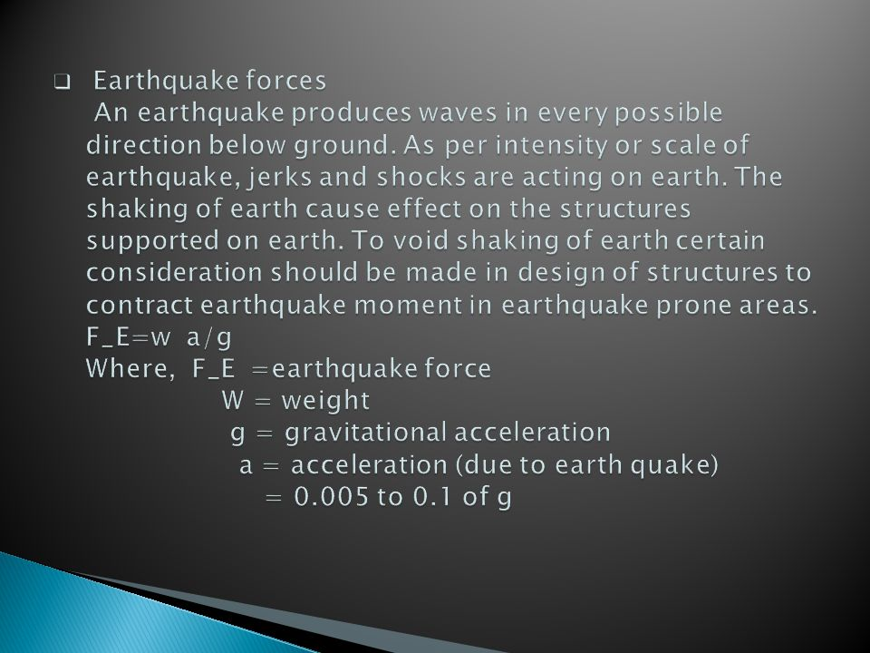 Earthquake forces An earthquake produces waves in every possible direction below ground.