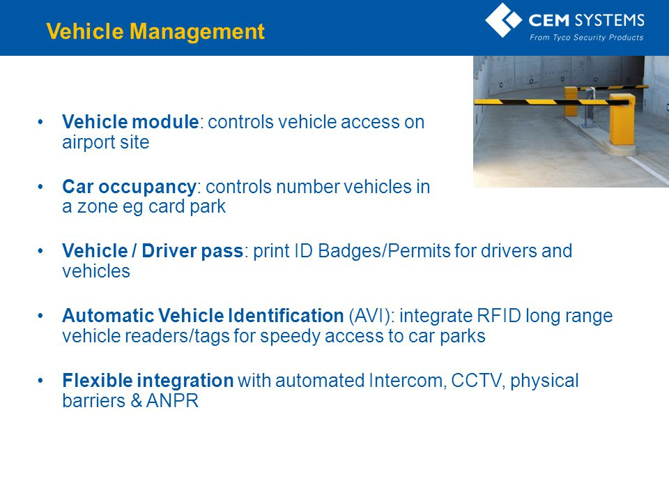 Vehicle Management Vehicle module: controls vehicle access on airport site. Car occupancy: controls number vehicles in a zone eg card park.
