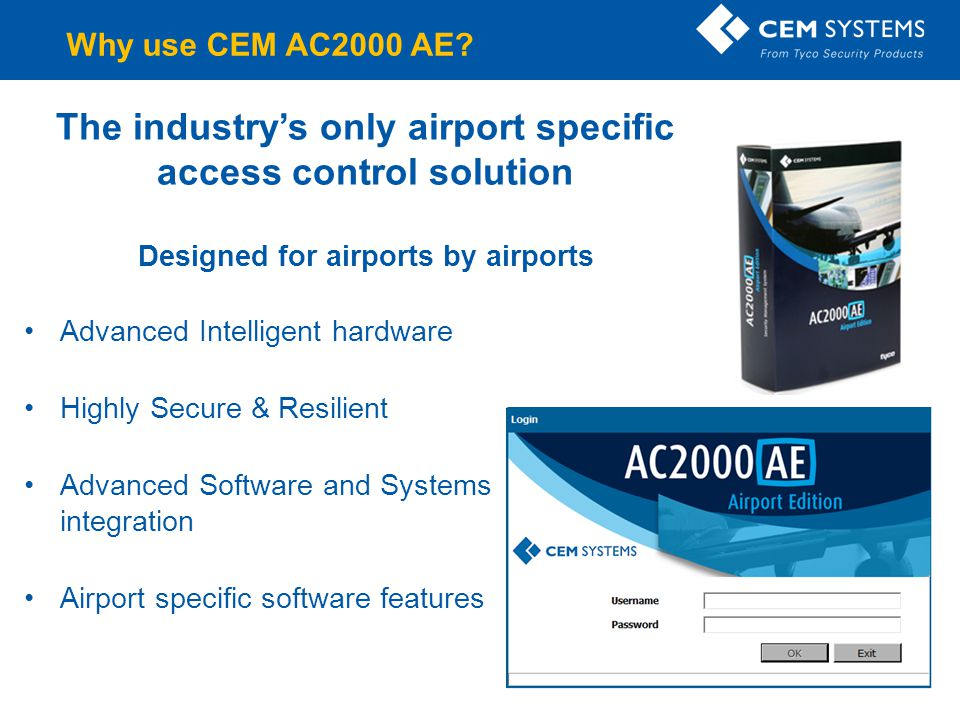 Why use CEM AC2000 AE The industry's only airport specific access control solution Designed for airports by airports.