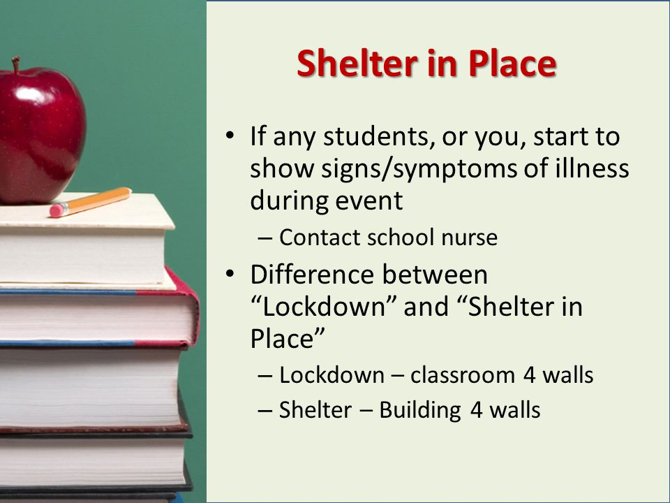 Shelter in Place If any students, or you, start to show signs/symptoms of illness during event. Contact school nurse.