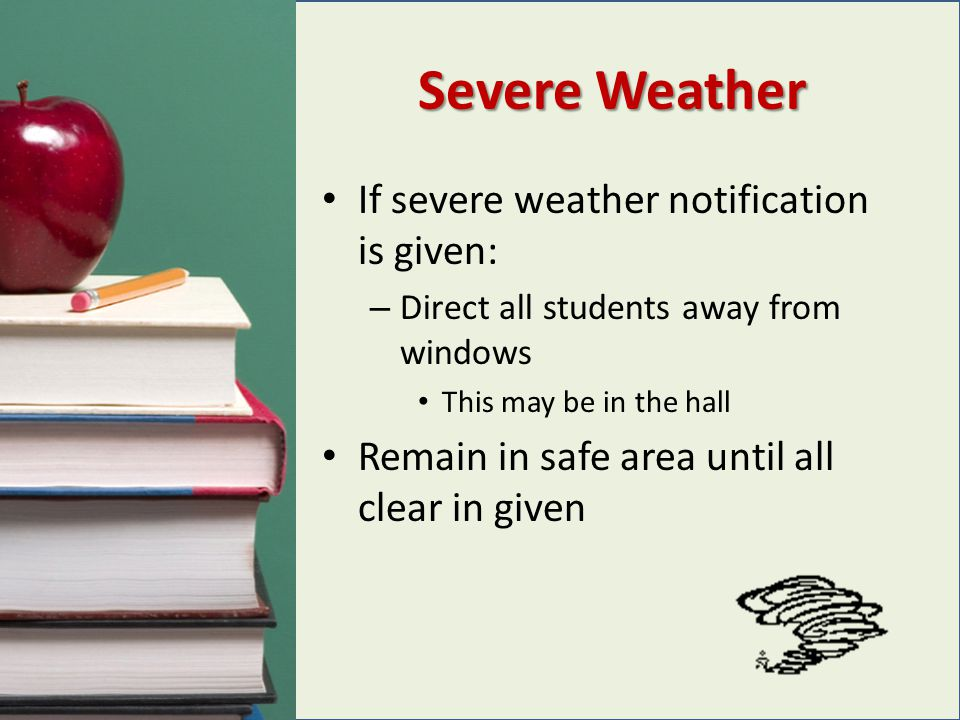 Severe Weather If severe weather notification is given: