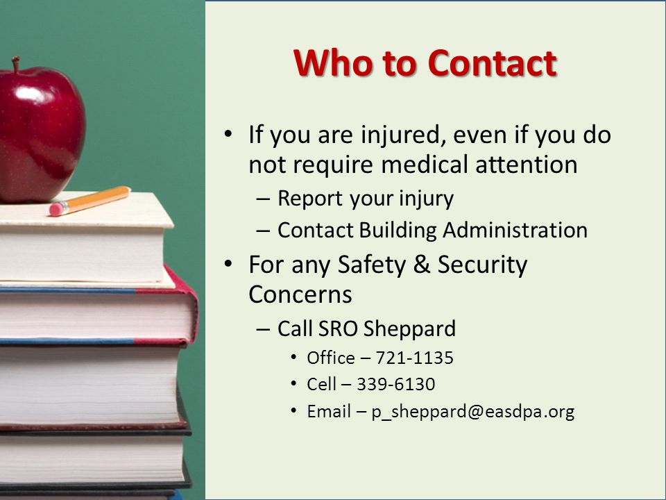 Who to Contact If you are injured, even if you do not require medical attention. Report your injury.