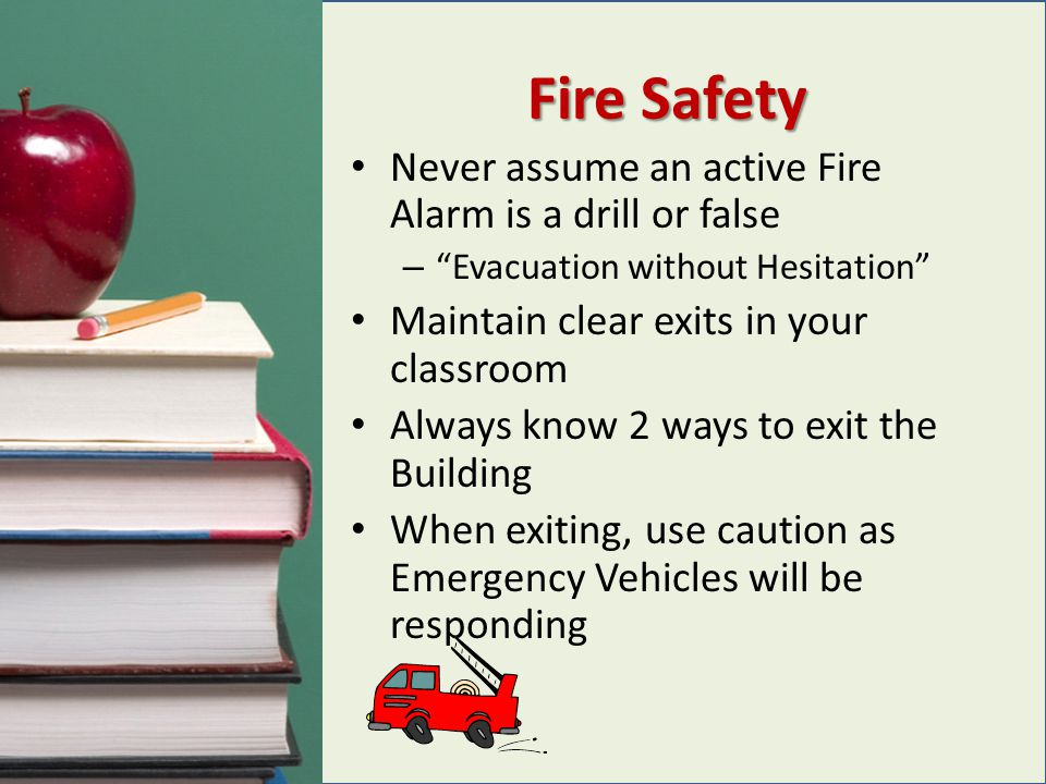 Fire Safety Never assume an active Fire Alarm is a drill or false