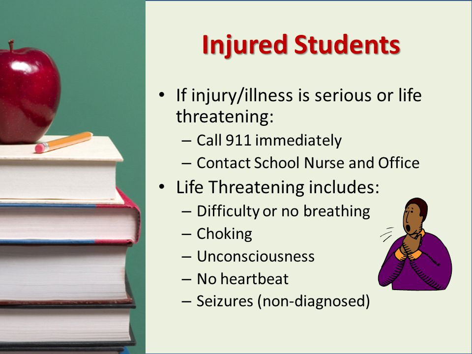 Injured Students If injury/illness is serious or life threatening: