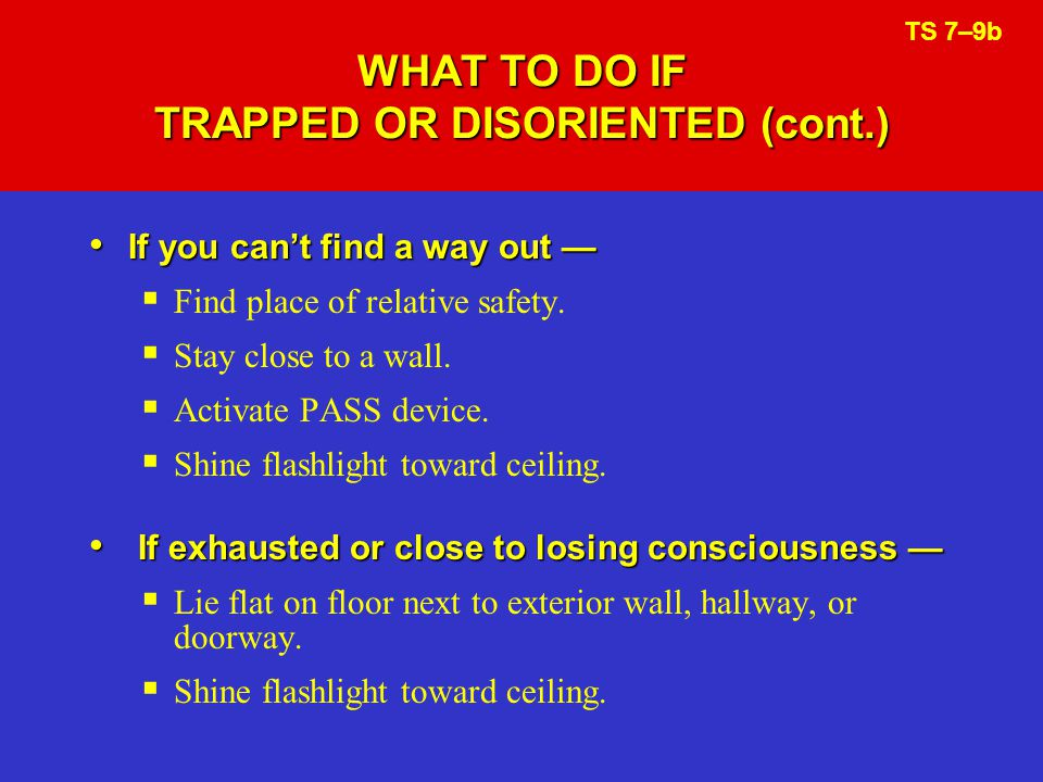 WHAT TO DO IF TRAPPED OR DISORIENTED (cont.)