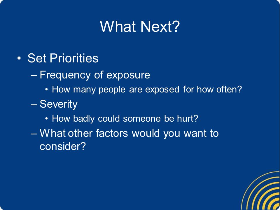 What Next Set Priorities Frequency of exposure Severity
