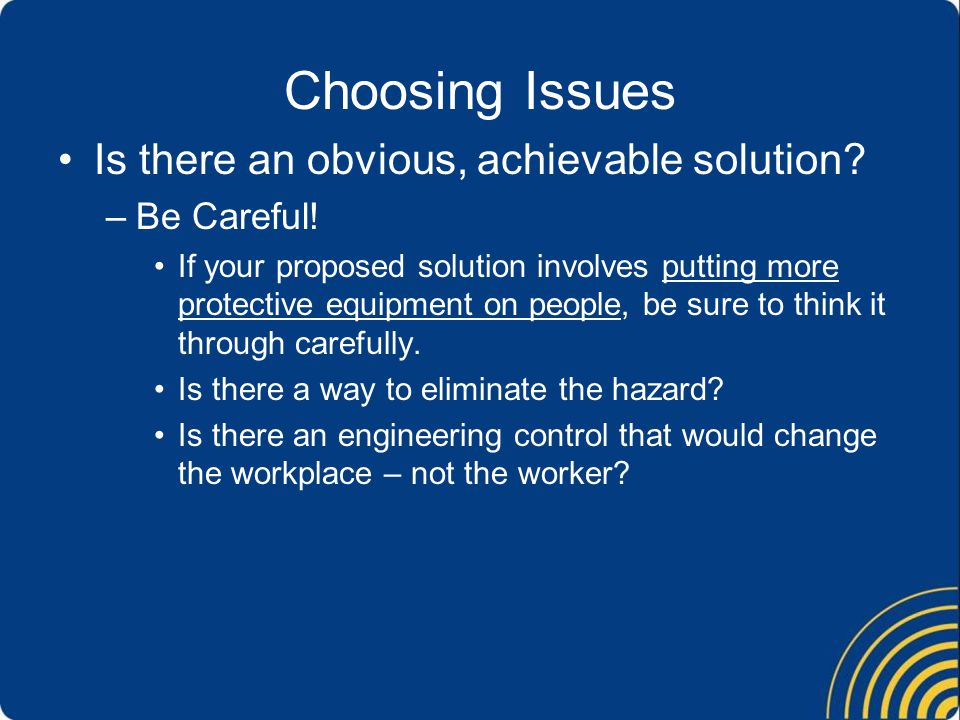 Choosing Issues Is there an obvious, achievable solution Be Careful!