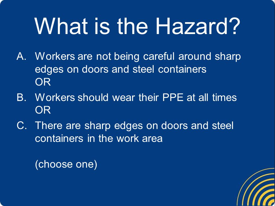 What is the Hazard Workers are not being careful around sharp edges on doors and steel containers OR.