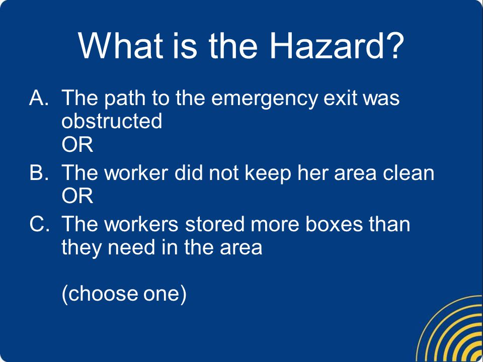 What is the Hazard The path to the emergency exit was obstructed OR
