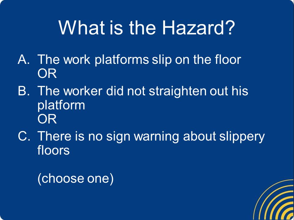 What is the Hazard The work platforms slip on the floor OR