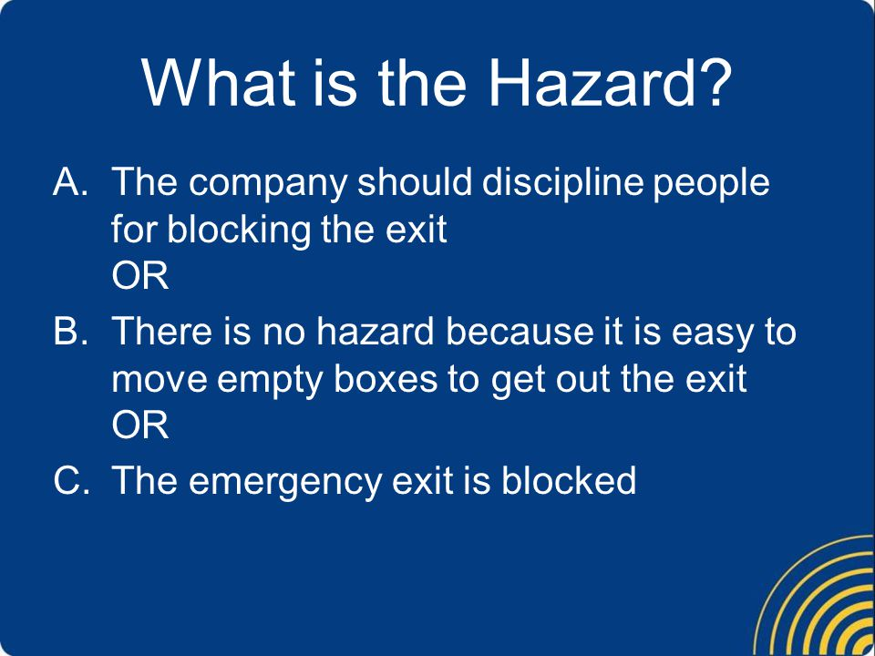 What is the Hazard The company should discipline people for blocking the exit OR.