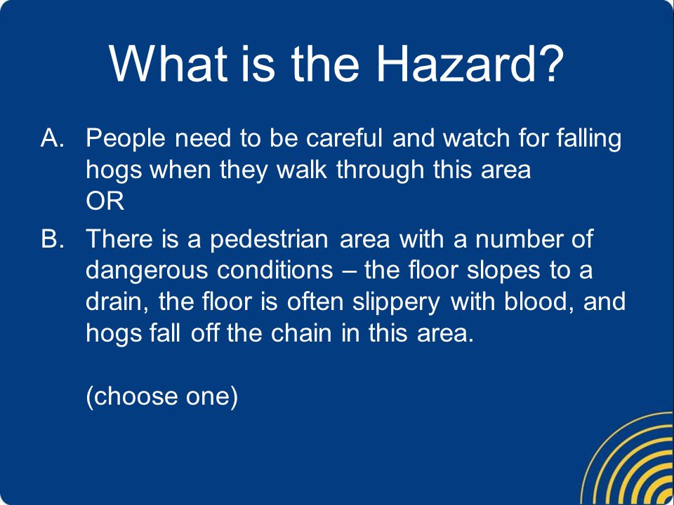 What is the Hazard People need to be careful and watch for falling hogs when they walk through this area OR.