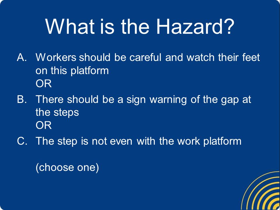 What is the Hazard Workers should be careful and watch their feet on this platform OR. There should be a sign warning of the gap at the steps OR.
