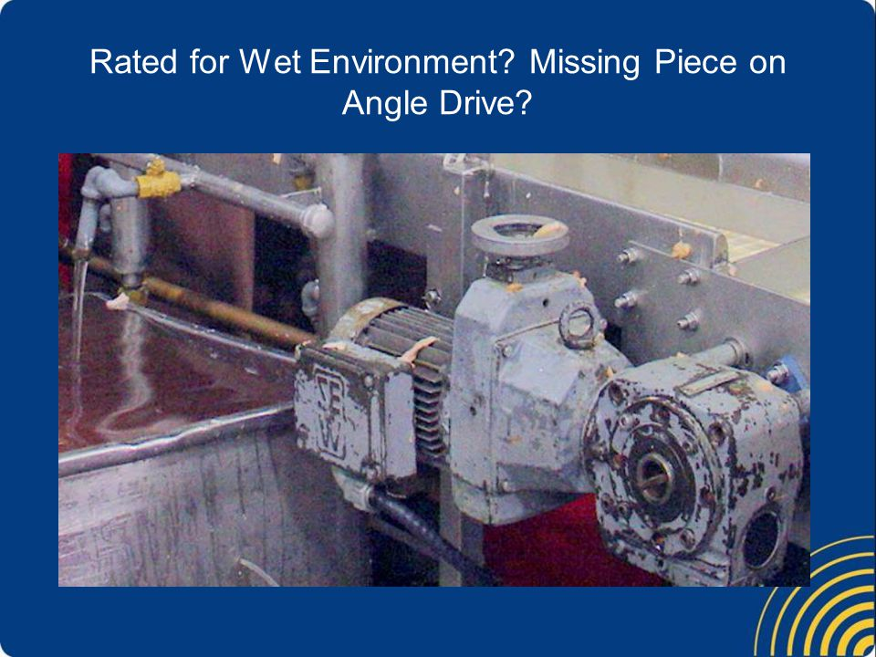 Rated for Wet Environment Missing Piece on Angle Drive
