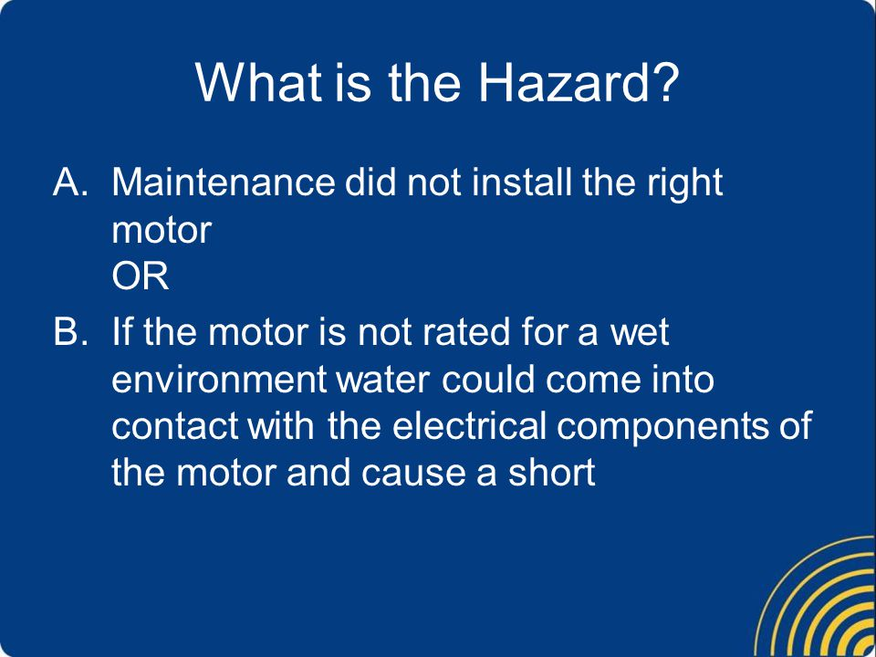What is the Hazard Maintenance did not install the right motor OR