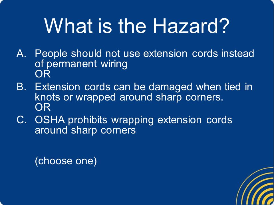 What is the Hazard People should not use extension cords instead of permanent wiring OR.