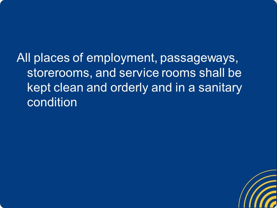 All places of employment, passageways, storerooms, and service rooms shall be kept clean and orderly and in a sanitary condition