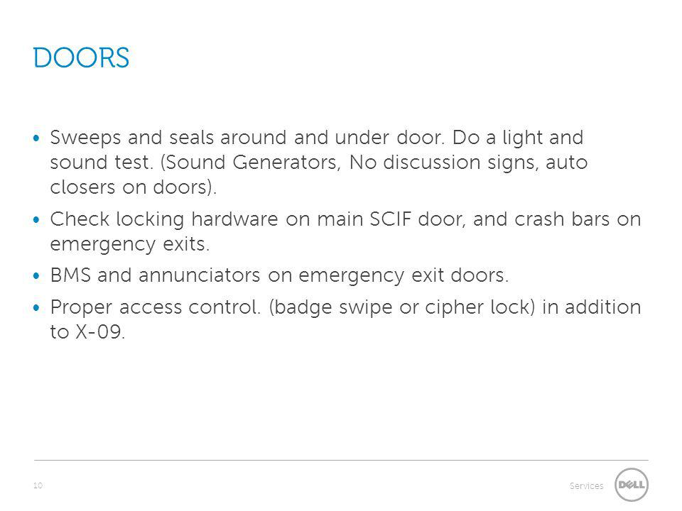 DOORS Sweeps and seals around and under door. Do a light and sound test. (Sound Generators, No discussion signs, auto closers on doors).