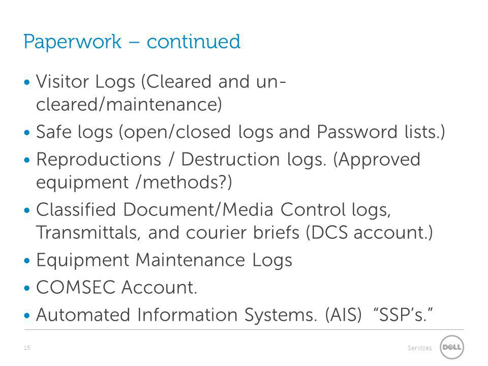 Paperwork – continued Visitor Logs (Cleared and un- cleared/maintenance) Safe logs (open/closed logs and Password lists.)