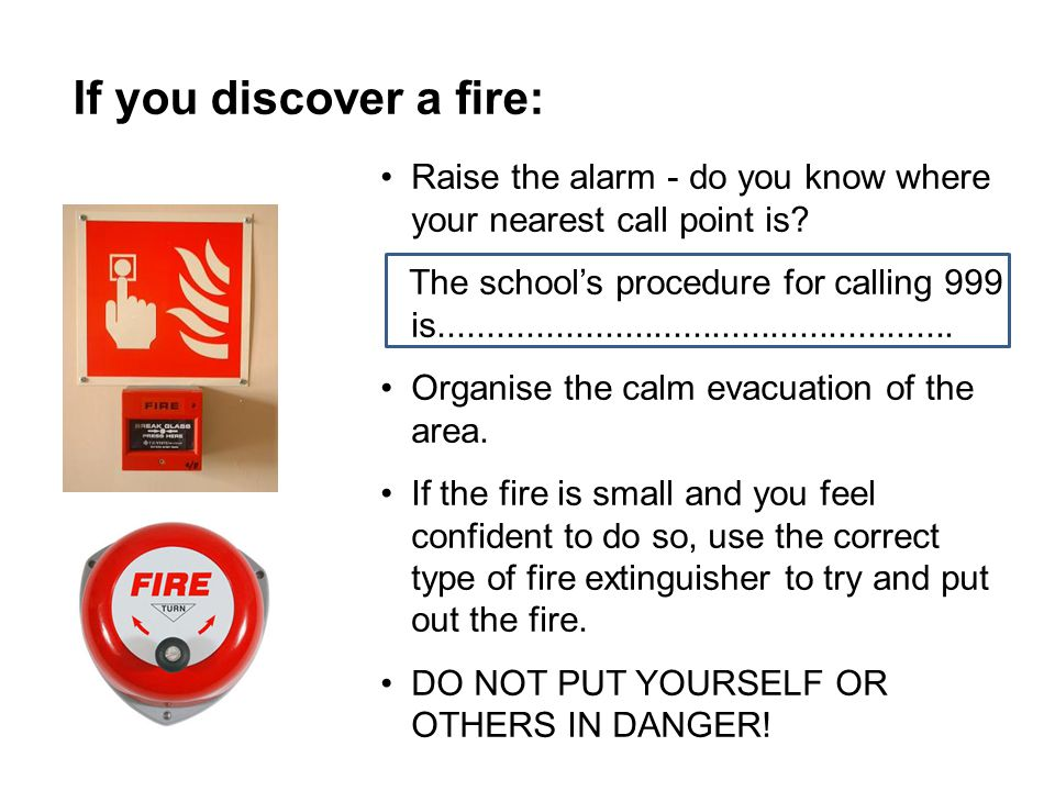 If you discover a fire: Raise the alarm - do you know where your nearest call point is