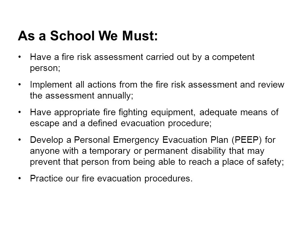 As a School We Must: Have a fire risk assessment carried out by a competent person;