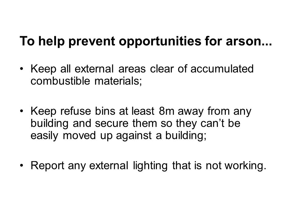 To help prevent opportunities for arson...