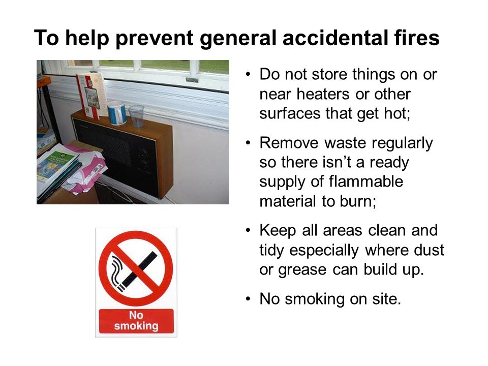 To help prevent general accidental fires