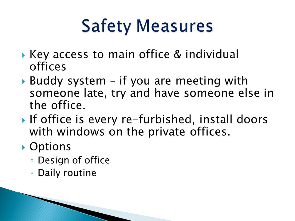 Safety Measures Key access to main office & individual offices