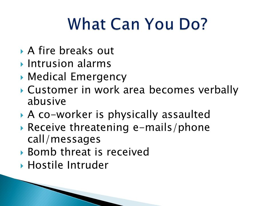 What Can You Do A fire breaks out Intrusion alarms Medical Emergency