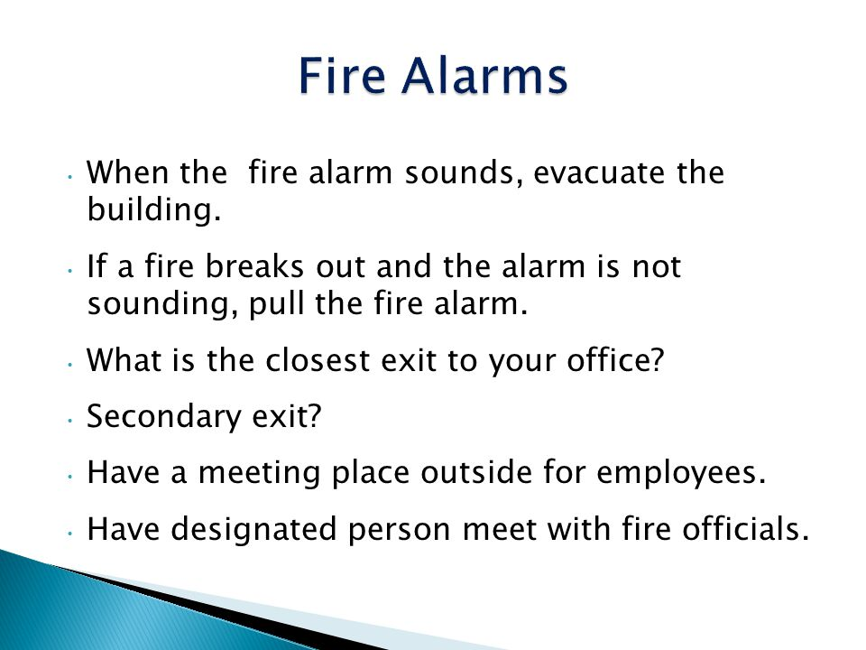 Fire Alarms When the fire alarm sounds, evacuate the building.