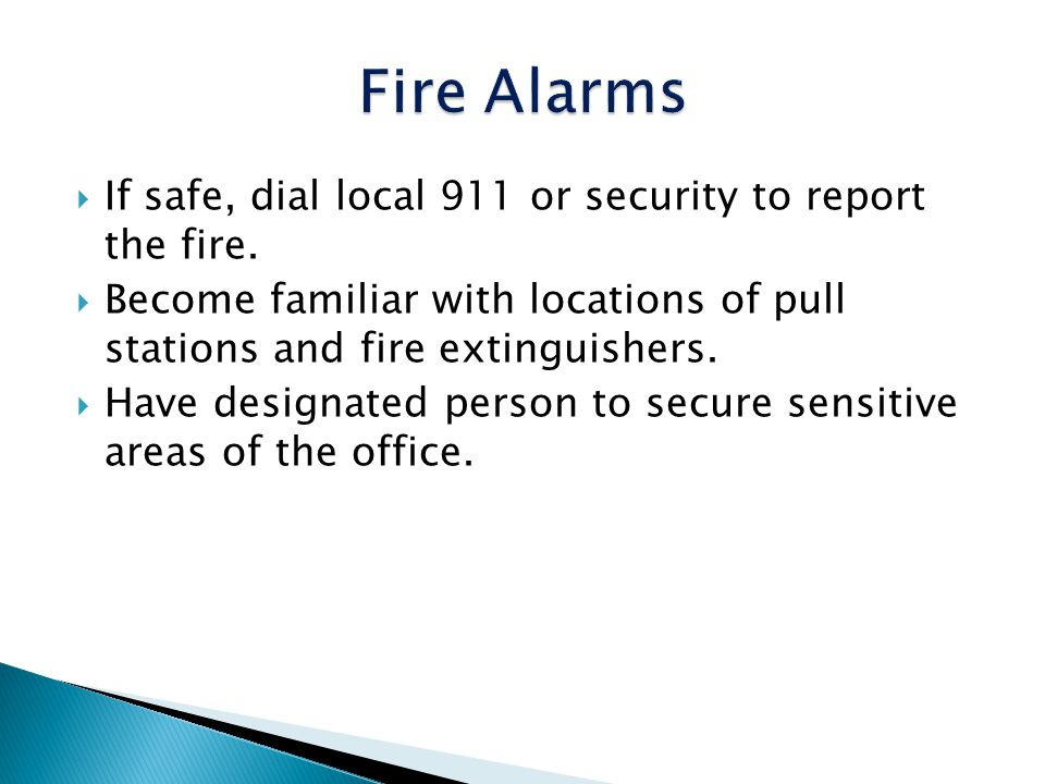 Fire Alarms If safe, dial local 911 or security to report the fire.