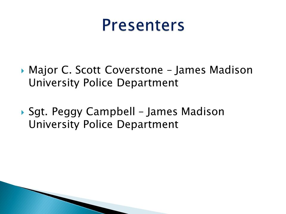 Presenters Major C. Scott Coverstone – James Madison University Police Department.