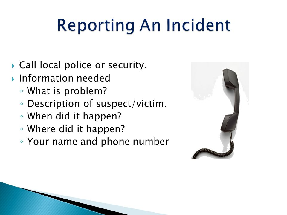 Reporting An Incident Call local police or security.