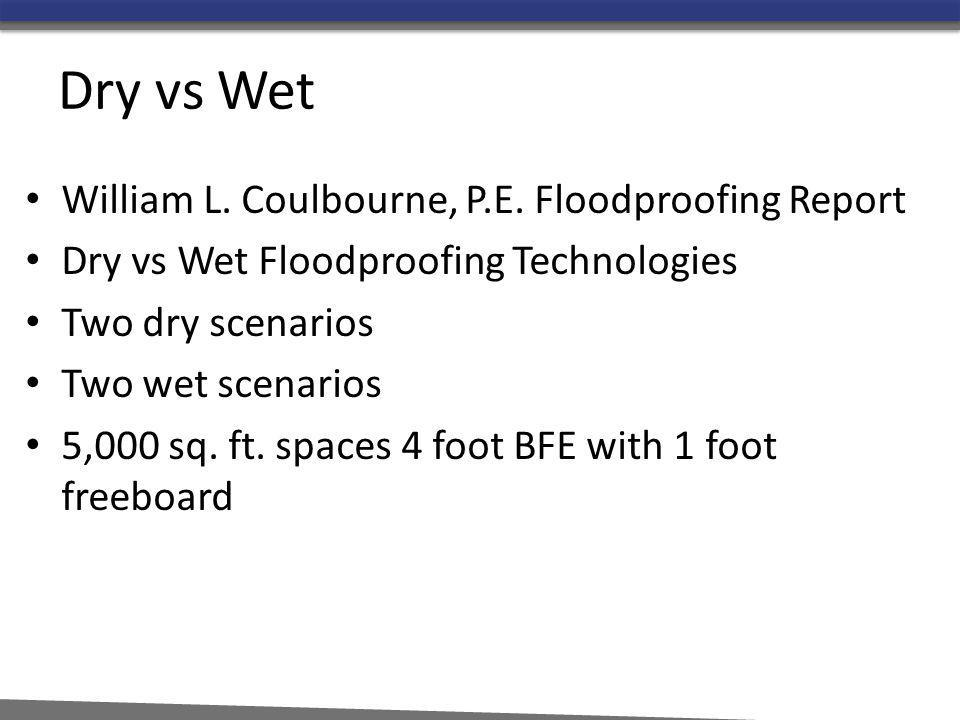 Dry vs Wet William L. Coulbourne, P.E. Floodproofing Report