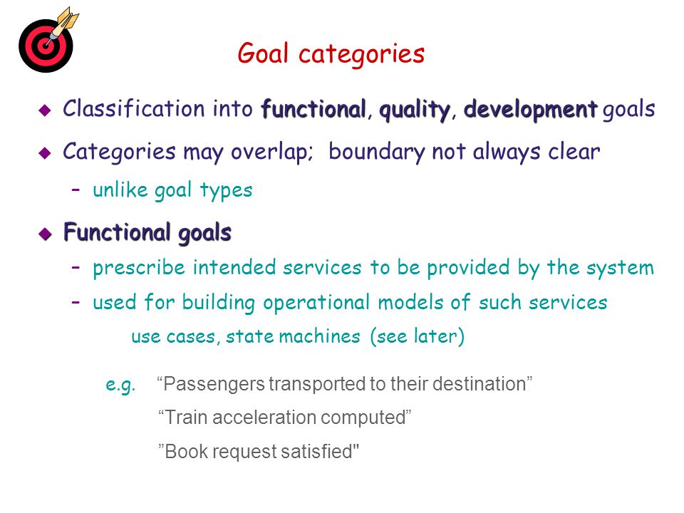 Goal categories Classification into functional, quality, development goals. Categories may overlap; boundary not always clear.