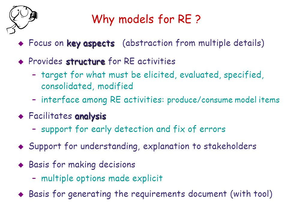 Why models for RE Focus on key aspects (abstraction from multiple details) Provides structure for RE activities.