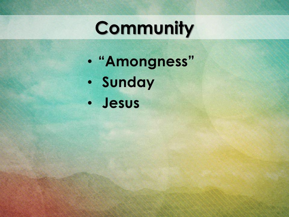Community Amongness Sunday Jesus