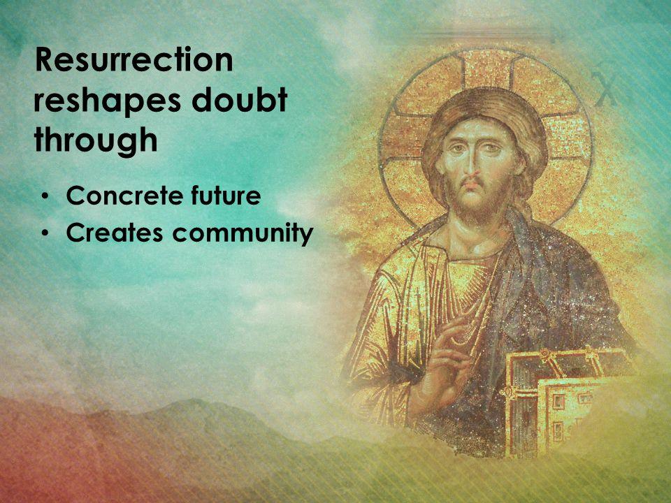 Resurrection reshapes doubt through